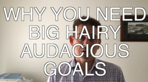 Why you need Big Hairy Audacious Goals | Vlog 20