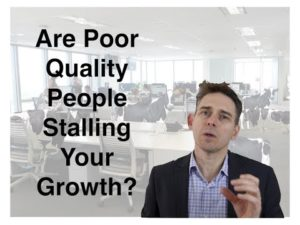 Are Poor Quality People Stalling Your Growth?